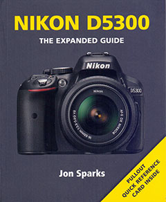 Sparks, Jon: Nikon D5300 The Expanded Guide